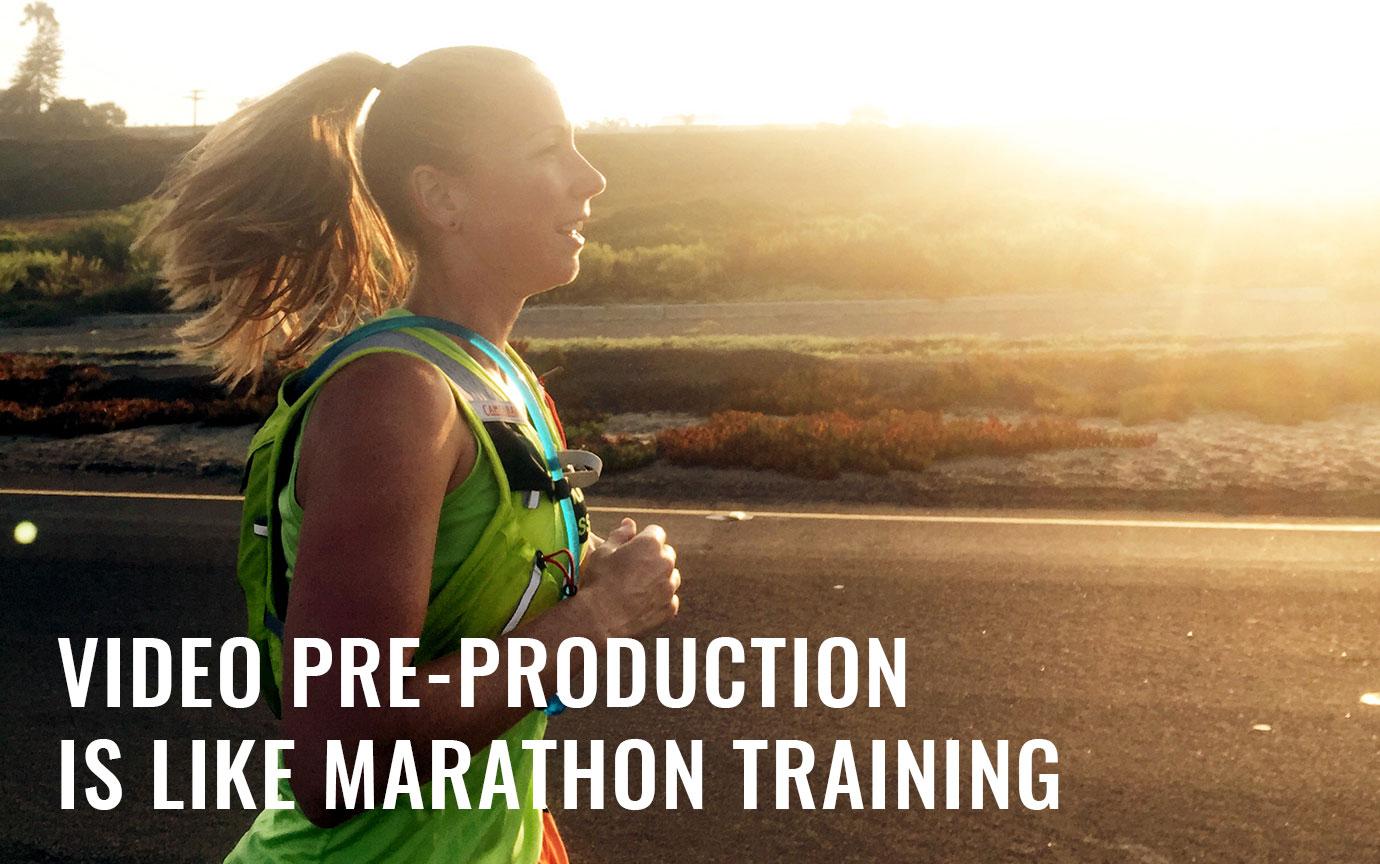 Video Pre-Production Is Like Marathon Training