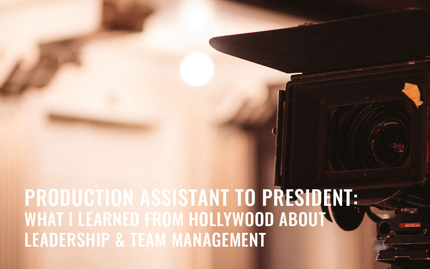 From PA to President: What I Learned From Hollywood About Leadership & Team Management